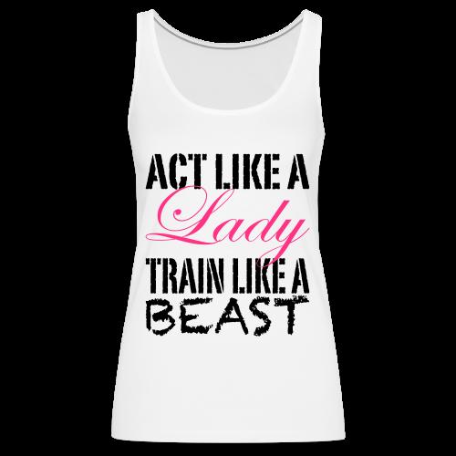 Act like a Lady train like a Beast - Frauen Premium Tank Top