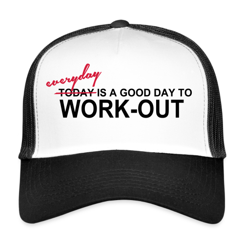 everyday is a good day to workout - Trucker Cap