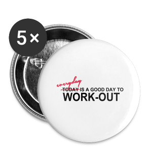 everyday is a good day to workout - Buttons groß 56 mm