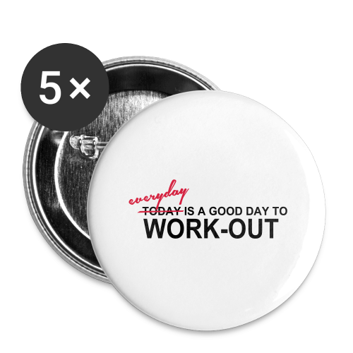 everyday is a good day to workout - Buttons klein 25 mm