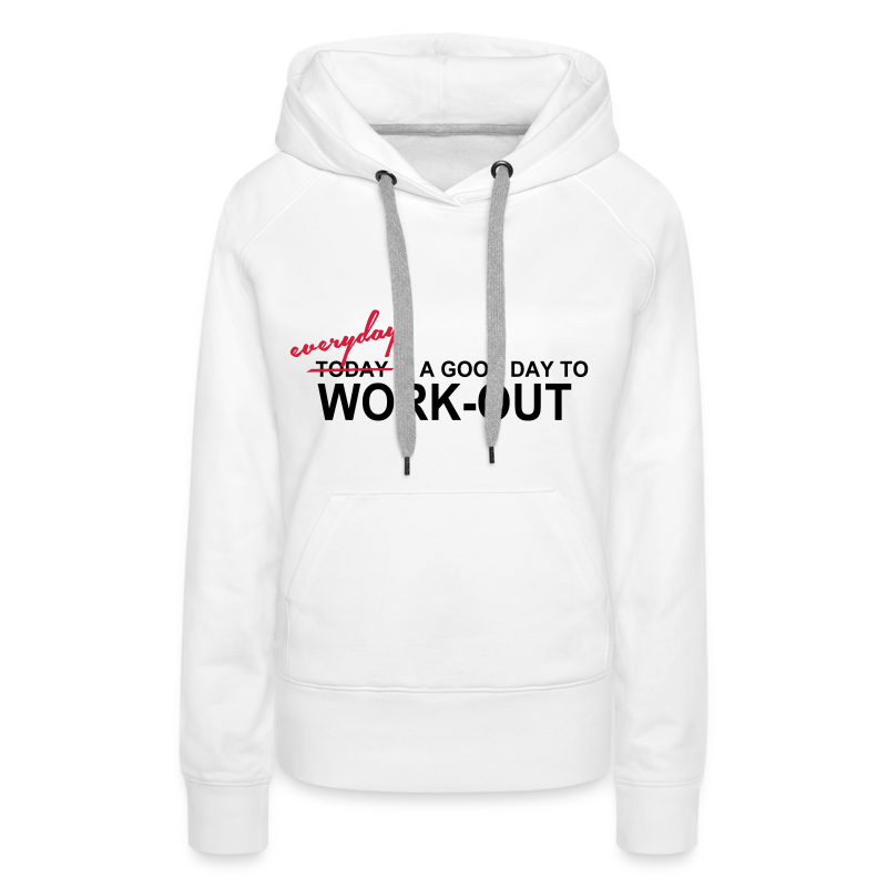 everyday is a good day to workout - Frauen Premium Hoodie