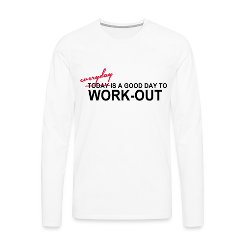 everyday is a good day to workout - Männer Premium Langarmshirt