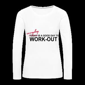 everyday is a good day to workout - Frauen Premium Langarmshirt