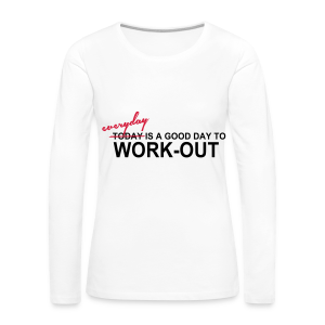 everyday is a good day to workout - Frauen Premium Langarmshirt
