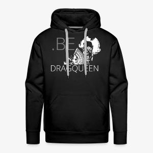 Be a DragQueen - Sweat-shirt à capuche Premium pour hommes