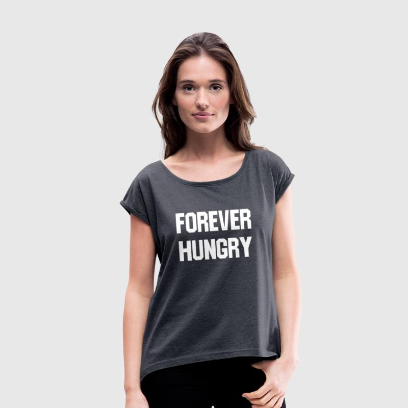 Forever hungry Tee shirts - T-shirt Femme à manches retroussées