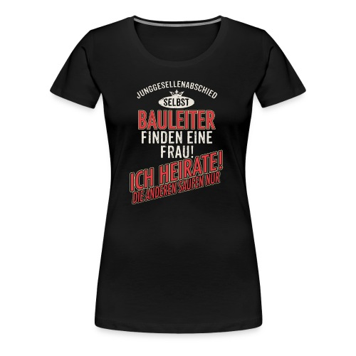 JGA BRAEUTIGAM - Bauleiter - US clean Style red grey - RAHMENLOS Berufe Geschenk - Frauen Premium T-Shirt