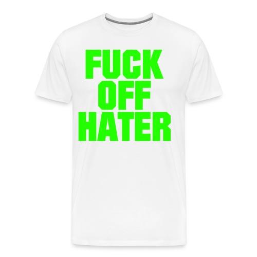 FUCK OFF HATER | Pullover - Männer Premium T-Shirt