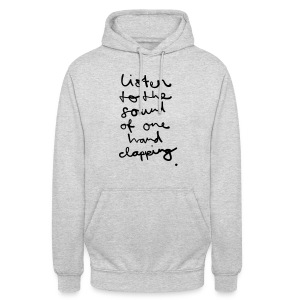 Listen to the Sound of one Hand clapping - Unisex Hoodie