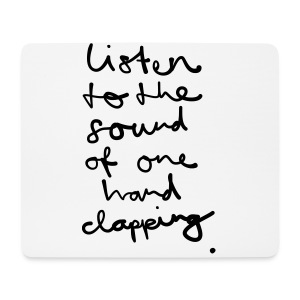 Listen to the Sound of one Hand clapping - Mousepad (Querformat)