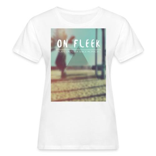ON FLEEK HIPSTER version - Frauen Bio-T-Shirt