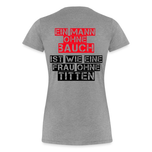 Mann ohne Bauch Spruch Witzig Lustig - Frauen Premium T-Shirt