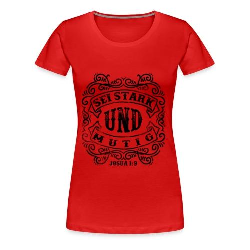 Sei stark und mutig - Frauen Premium T-Shirt
