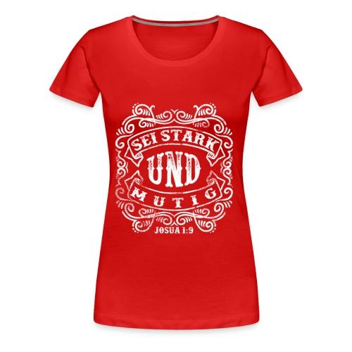 Sei stark und mutig - weiss - Frauen Premium T-Shirt