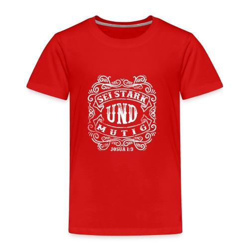 Sei stark und mutig - weiss - Kinder Premium T-Shirt