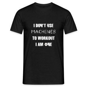 I Am A Machine  - Men's T-Shirt