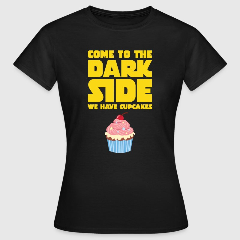 Come To The Dark Side - We Have Cupcakes T-Shirts - Women's T-Shirt