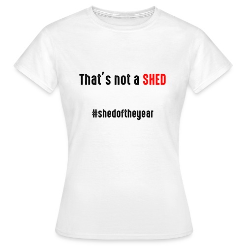 That's not a Shed - Women's T-Shirt