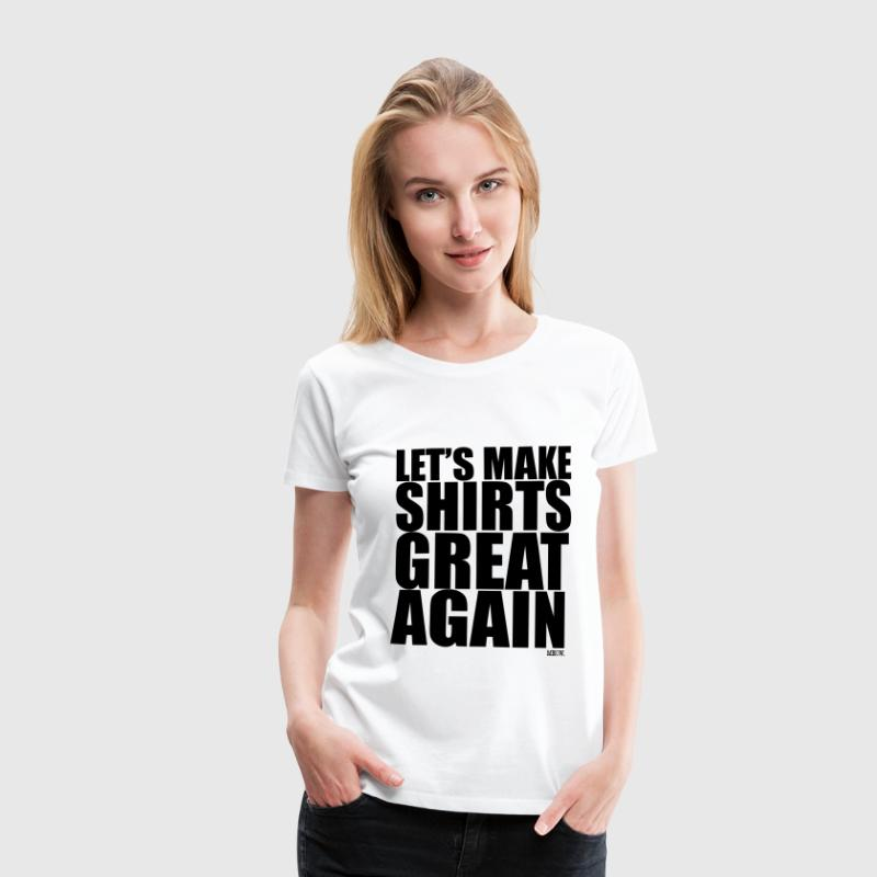 Lets Make Shirts Great Again T-Shirts - Premium-T-shirt dam