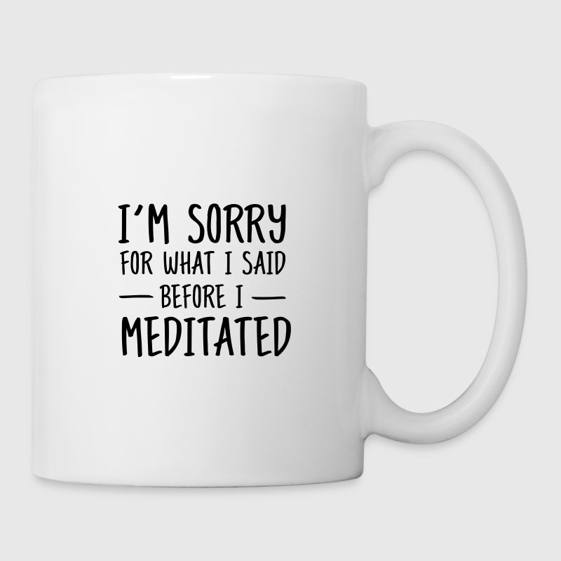 Sorry for what I said before I meditated Mugs & Drinkware - Mug