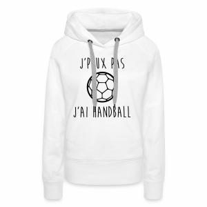 J'peux pas j'ai handball - Sweat-shirt à capuche Premium pour femmes