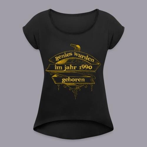 Genies wurden im Jahr 1990 geboren - Frauen T-Shirt mit gerollten Ärmeln