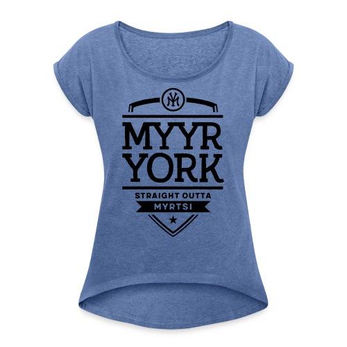Myyr York - Straight Outta Myrtsi - Naisten T-paita, jossa rullatut hihat