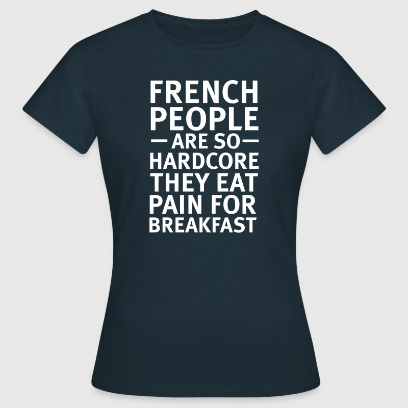 French People Are So Hardcore... T-Shirts - Women's T-Shirt