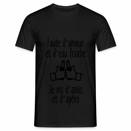 Faute d'amour et d'eau ... - T-shirt Homme