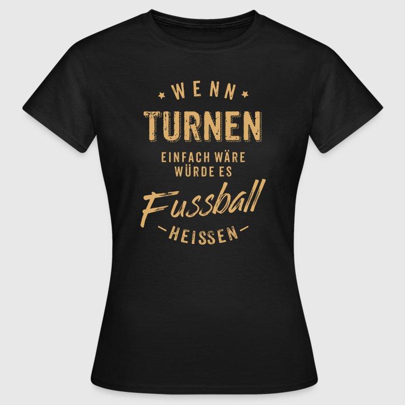 Wenn Turnen einfach wäre würde es Fussball heissen - RAHMENLOS T-Shirts - Frauen T-Shirt