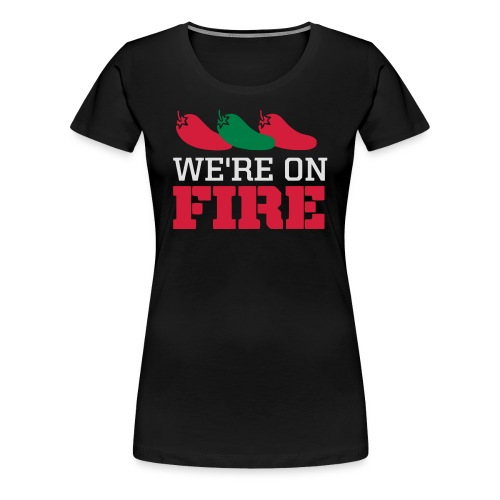 We're on fire - Vrouwen Premium T-shirt