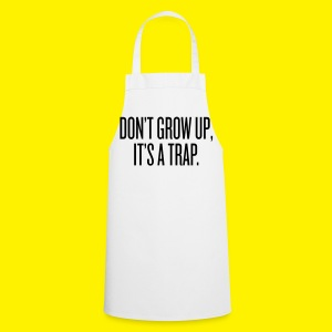 Don't grow up, it's a trap - Cooking Apron