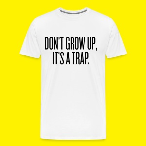 Don't grow up, it's a trap - Men's Premium T-Shirt
