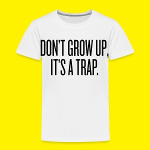 Don't grow up, it's a trap - Kids' Premium T-Shirt