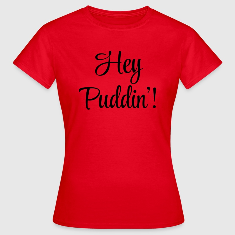 Hey Puddin' T-Shirts - Frauen T-Shirt
