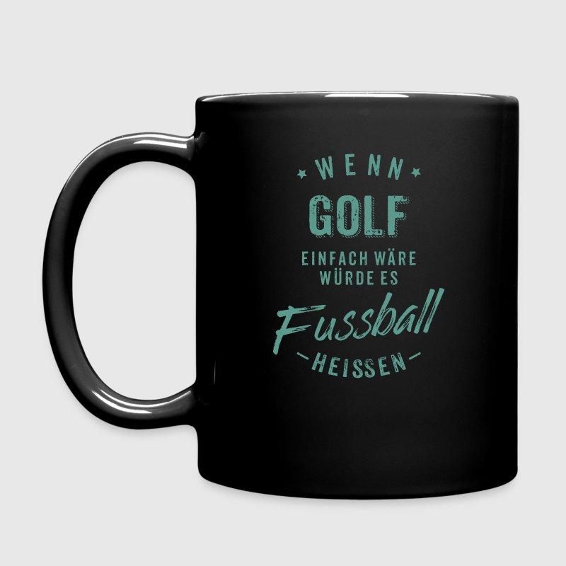 Wenn Golf einfach wäre würde es Fussball heissen - petrol RAHMENLOS Tassen & Zubehör - Tasse einfarbig