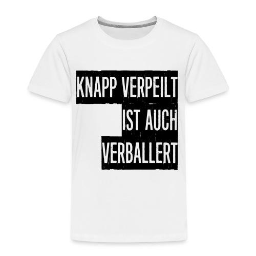 Knapp verpeilt ist auch verballert - Kinder Premium T-Shirt