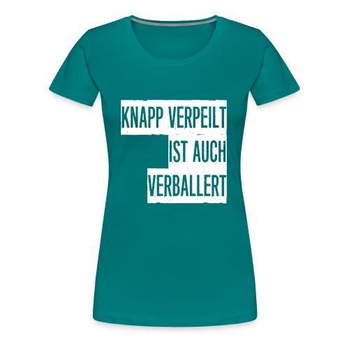 Knapp verpeilt ist auch verballert - Frauen Premium T-Shirt