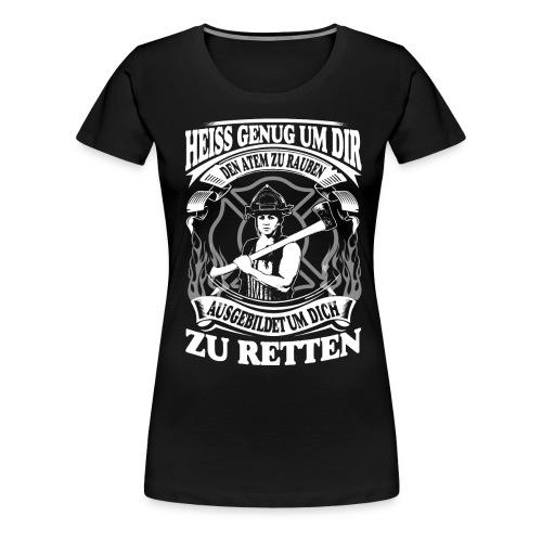 Feuerwehrfrau - Heiss genug - Frauen Premium T-Shirt
