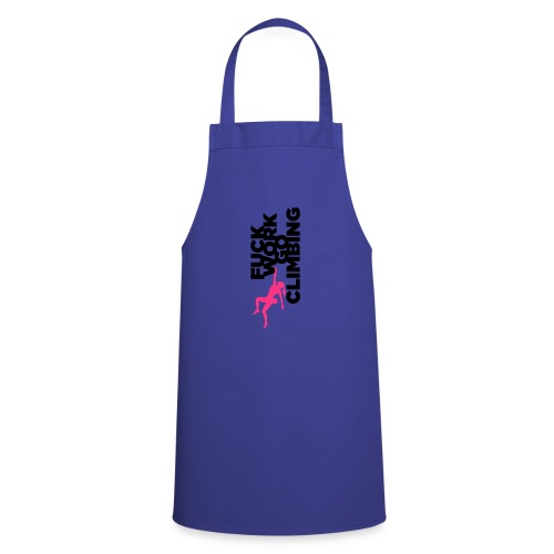 Fuck Work. Go Climbing Girl! - Cooking Apron
