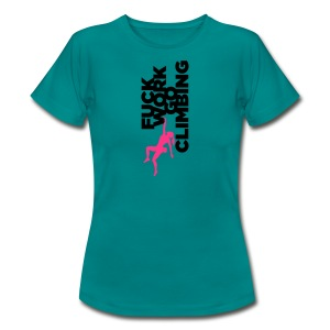 Fuck Work. Go Climbing Girl! - Women's T-Shirt