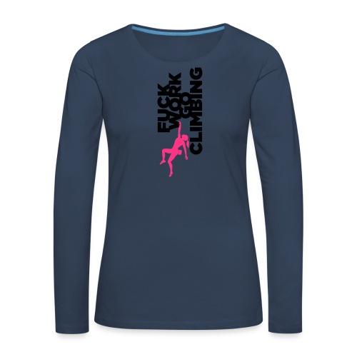 Fuck Work. Go Climbing Girl! - Women's Premium Longsleeve Shirt