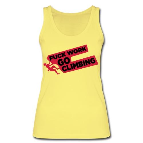 Fuck Work. Go Climbing Men! - Women's Organic Tank Top by Stanley & Stella