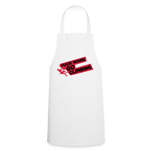 Fuck Work. Go Climbing Men! - Cooking Apron