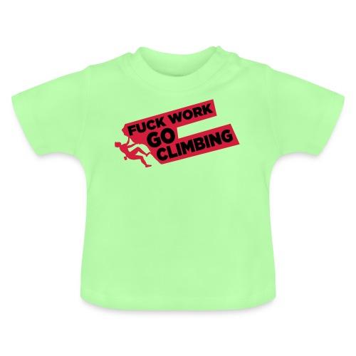 Fuck Work. Go Climbing Men! - Baby T-Shirt