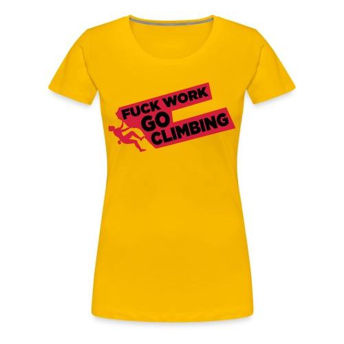 Fuck Work. Go Climbing Men! - Women's Premium T-Shirt