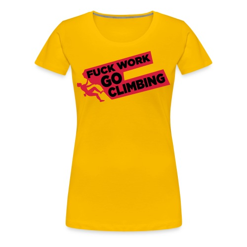 Fuck Work. Go Climbing Men! - Women's Premium T-Shirt