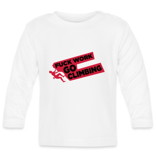 Fuck Work. Go Climbing Men! - Baby Long Sleeve T-Shirt