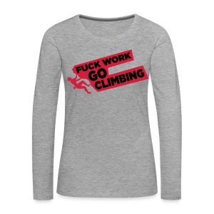 Fuck Work. Go Climbing Men! - Women's Premium Longsleeve Shirt