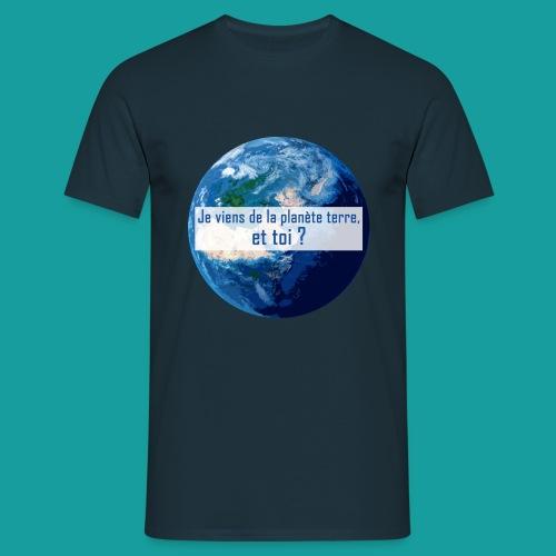 Je viens de la planète terre, et toi ? - T-shirt Homme